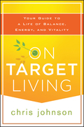 On Target Living: Your Guide to a Life of Balance, Energy, and Vitality