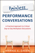 Painless Performance Conversations: A Practical Approach to Critical Day-to-Day Workplace Discussions