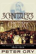 Schnitzler's Century: The Making of Middle-Class Culture 1815-1914