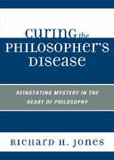 Curing the Philosopher's Disease: Reinstating Mystery in the Heart of Philosophy