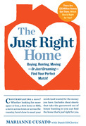 Marianne Cusato - The Just Right Home: Buying, Renting, Moving--or Just Dreaming--Find Your Perfect Match!