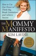 The Mommy Manifesto: How to Use Our Power to Think Big, Break Limitations and Achieve Success