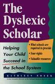 The Dyslexic Scholar: Helping Your Child Achieve Academic Success