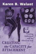 Creating the Capacity for Attachment: Treating Addictions and the Alienated Self