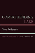 Comprehending Care: Problems and Possibilities in The Ethics of Care