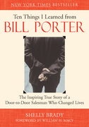 Ten Things I Learned from Bill Porter: The Inspiring True Story of a Door-To-Door Salesman Who Changed Lives