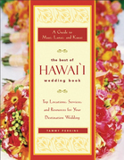 The Best of Hawaii Wedding Book: A Guide to Maui, Lanai, and Kauai - Top Locations, Services, and Resources for Your Destination Wedding