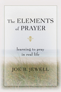The Elements of Prayer: Learning to Pray in Real Life