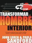 Como Transformar El Hombre Interior: Principios poderosos para recibir sanidad interior y cambios perdurables a su vida