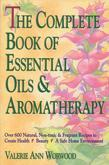 The Complete Book of Essential Oils and Aromatherapy: Over 600 Natural, Non-toxic &amp; Fragrant Recipes to Create Health  Beauty  A Safe Home Environme