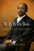 W. E. B. Du Bois, American Prophet