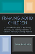 Framing ADHD Children: A Critical Examination of the History, Discourse, and Everyday Experience of Attention Deficit/Hyperactivity Disorder
