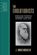 The Evolutionists: American Thinkers Confront Charles Darwin, 1860-1920
