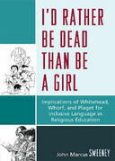 I'd Rather Be Dead Than Be a Girl: Implications of Whitehead, Whorf, and Piaget for Inclusive Language in Religious Education