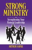 Strong Ministry: Strengthening Your Pastoral Leadership