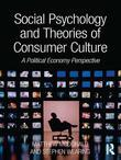 Social Psychology and Theories of Consumer Culture: A Political Economy Perspective
