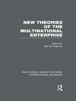 New Theories of the  Multinational Enterprise (RLE International Business)