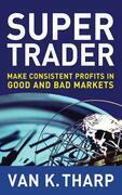 Super Trader: Make Consistent Profits in Good and Bad Markets: Make Consistent Profits in Good and Bad Markets