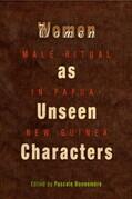 Women as Unseen Characters: Male Ritual in Papua New Guinea