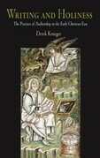 Writing and Holiness: The Practice of Authorship in the Early Christian East