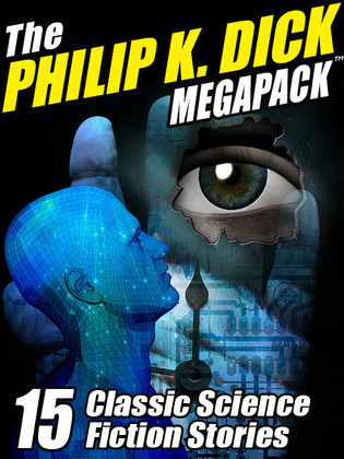 The Philip K. Dick MEGAPACK ®: 15 Classic Science Fiction Stories