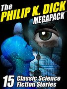 The Philip K. Dick MEGAPACK ?: 15 Classic Science Fiction Stories