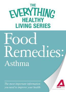 Food Remedies - Asthma: The most important information you need to improve your health