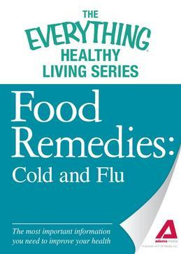 Food Remedies - Cold and Flu: The Most Important Information You Need to Improve Your Health