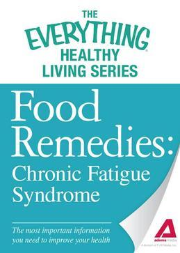 Food Remedies - Chronic Fatigue Syndrome: The Most Important Information You Need to Improve Your Health