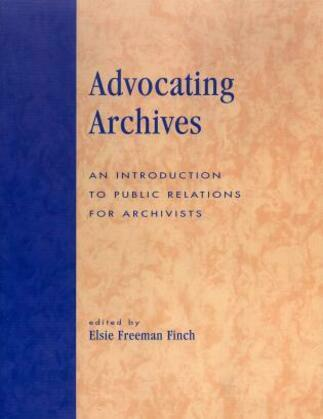 Advocating Archives: An Introduction to Public Relations for Archivists