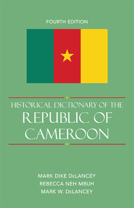 Historical Dictionary of the Republic of Cameroon