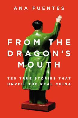 From the Dragon's Mouth: 10 True Stories that Unveil the Real China