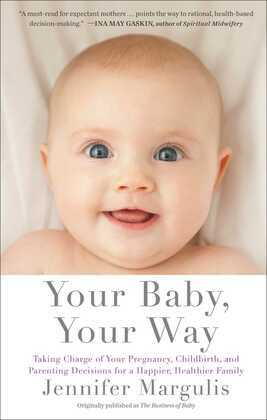 The Business of Baby: What Doctors Don't Tell You, What Corporations Try to Sell You, and How to Put Your Pregnancy, Childbirth, and Baby Before Their