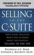 Selling to the C-Suite:  What Every Executive Wants You to Know About Successfully Selling to the Top