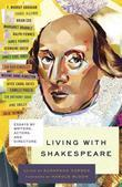 Living with Shakespeare: Essays by Writers, Actors, and Directors