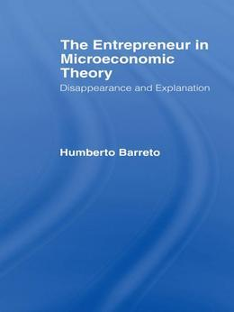The Entrepreneur in Microeconomic Theory: Disappearance and Explanaition