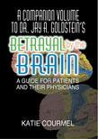 A Companion Volume to Dr. Jay A. Goldstein's Betrayal by the Brain: A Guide for Patients and Their Physicians