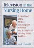Television in the Nursing Home: A Case Study of the Media Consumption Routines and Strategies of Nursing Home Residents