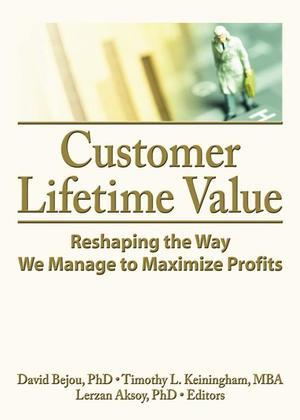 Customer Lifetime Value: Reshaping the Way We Manage to Maximize Profits