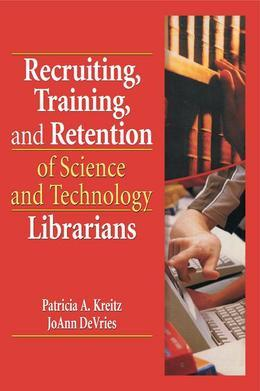 Recruiting Training and Retention of Science and Technology Librarians