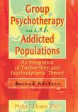 Group Psychotherapy with Addicted Populations: An Integration of Twelve-Step and Psychodynamic Theory, Second Edition