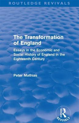 The Transformation of England (Routledge Revivals): Essays in the economic and social history of England in the eighteenth century