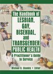 The Handbook of Lesbian Gay Bisexual and Transgender Public Health: A Practitioner's Guide to Service