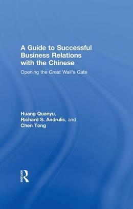 A Guide to Successful Business Relations With the Chinese: Opening the Great Wall's Gate