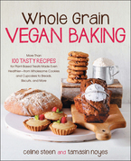 Whole Grain Vegan Baking: More than 100 Tasty Recipes for Plant-Based Treats Made Even Healthier-From Wholesome Cookies and Cupcakes to Breads, Biscui