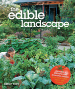 The Edible Landscape: Creating a Beautiful and Bountiful Garden with Vegetables, Fruits and Flowers