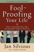 Foolproofing Your Life: How to Deal Effectively with the Impossible People in Your Life