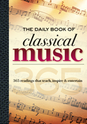 The Daily Book of Classical Music: 365 Readings That Teach, Inspire & Entertain
