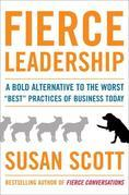 """Fierce Leadership: A Bold Alternative to the Worst """"Best"""" Practices of Business Today"""