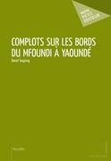 Complots sur les bords du Mfoundi à Yaoundé